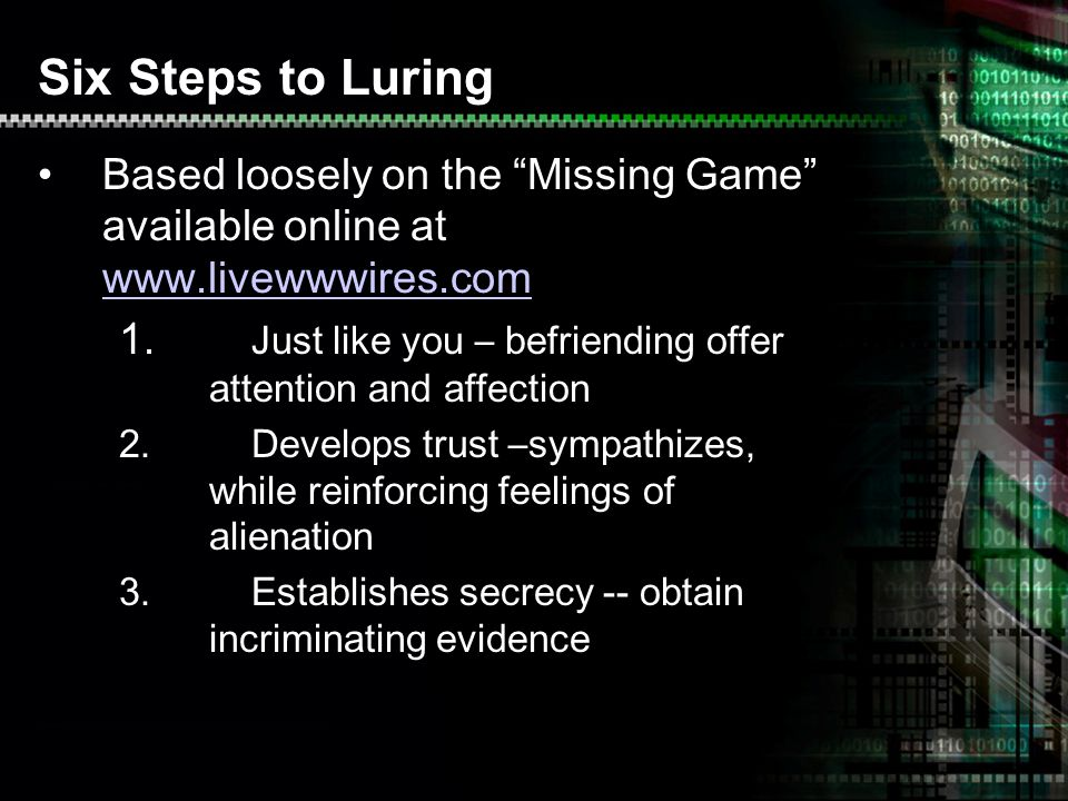 Six Steps to Luring Based loosely on the Missing Game available online at www.livewwwires.com www.livewwwires.com 1. Just like you – befriending offer
