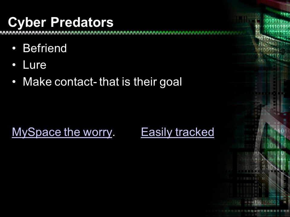 Cyber Predators Befriend Lure Make contact- that is their goal MySpace the worryMySpace the worry.