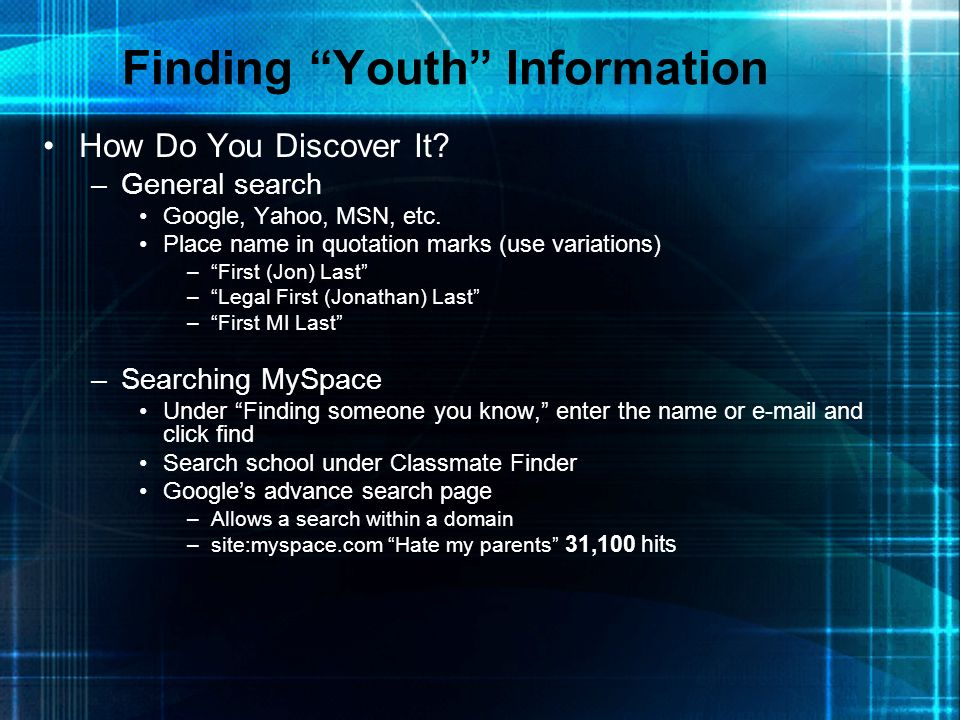 Finding Youth Information How Do You Discover It? –General search Google, Yahoo, MSN, etc. Place name in quotation marks (use variations) –First (Jon)