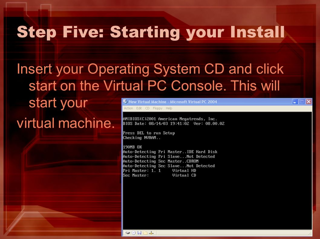 Step Five: Starting your Install Insert your Operating System CD and click start on the Virtual PC Console.