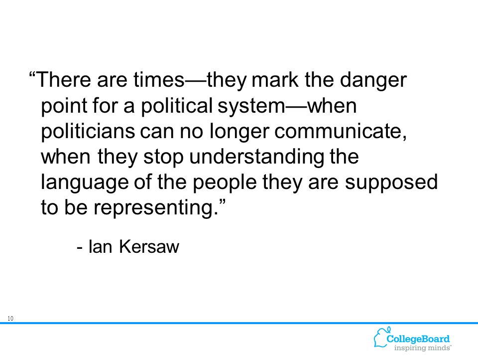 10 There are timesthey mark the danger point for a political systemwhen politicians can no longer communicate, when they stop understanding the language of the people they are supposed to be representing.