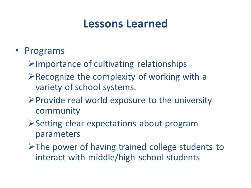 Lessons Learned Programs Importance of cultivating relationships Recognize the complexity of working with a variety of school systems.