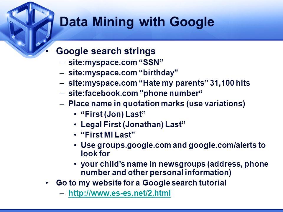 Data Mining with Google Google search strings –site:myspace.com SSN –site:myspace.com birthday –site:myspace.com Hate my parents 31,100 hits –site:fac
