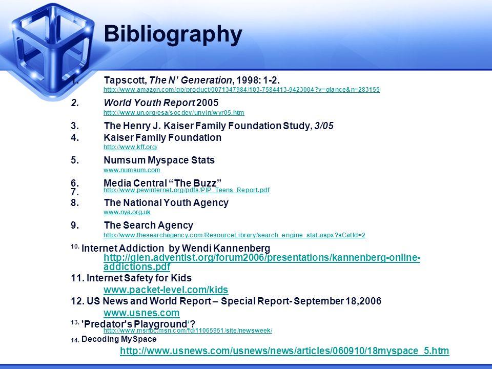 Bibliography 1.Tapscott, The N Generation, 1998: 1-2. http://www.amazon.com/gp/product/0071347984/103-7584413-9423004?v=glance&n=283155 2.World Youth