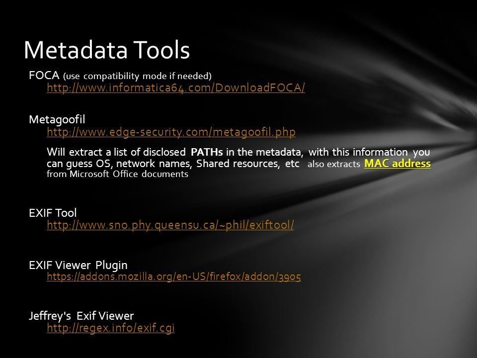 Metadata Tools FOCA (use compatibility mode if needed) http://www.informatica64.com/DownloadFOCA/ http://www.informatica64.com/DownloadFOCA/ Metagoofi