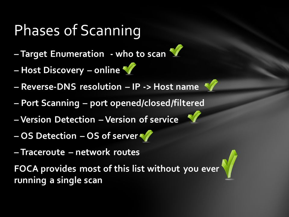 – Target Enumeration - who to scan – Host Discovery – online – Reverse-DNS resolution – IP -> Host name – Port Scanning – port opened/closed/filtered