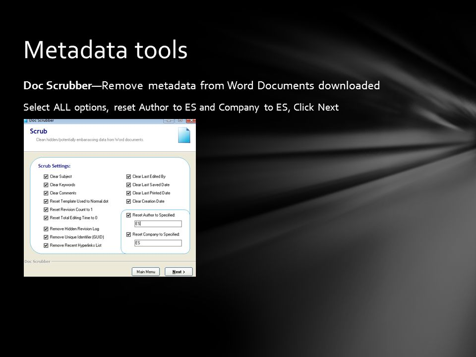 Doc ScrubberRemove metadata from Word Documents downloaded Select ALL options, reset Author to ES and Company to ES, Click Next Metadata tools