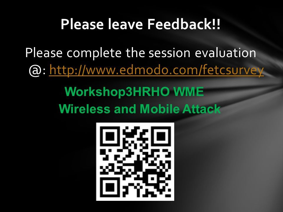 Please complete the session evaluation @: http://www.edmodo.com/fetcsurveyhttp://www.edmodo.com/fetcsurvey Please leave Feedback!! Workshop3HRHO WME W