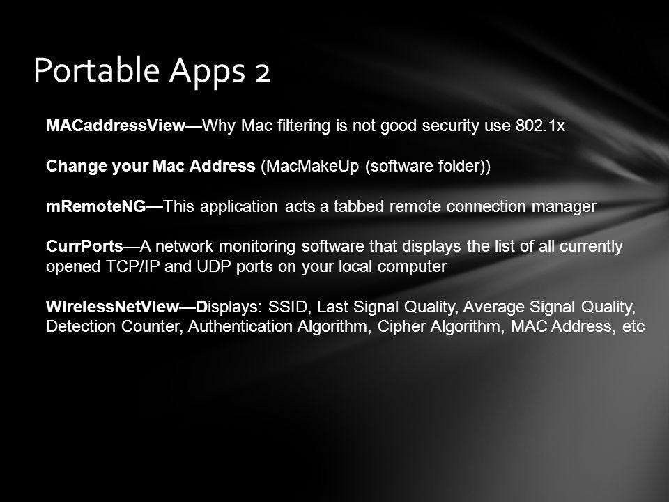 Portable Apps 2 MACaddressViewWhy Mac filtering is not good security use 802.1x Change your Mac Address (MacMakeUp (software folder)) mRemoteNGThis ap