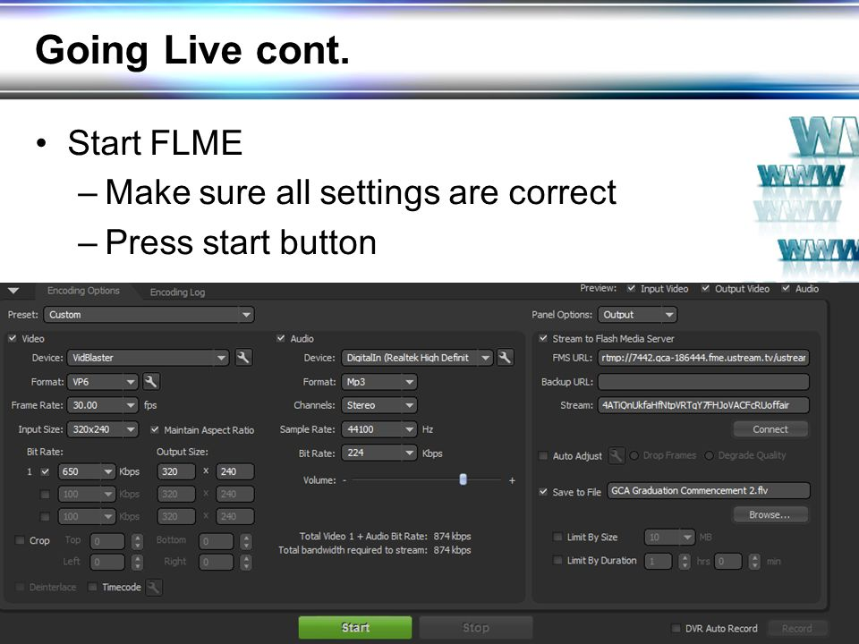 Going Live cont. Start FLME –Make sure all settings are correct –Press start button