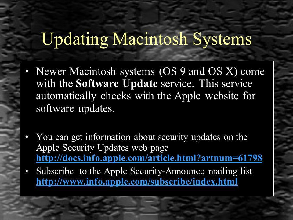 Updating Macintosh Systems Newer Macintosh systems (OS 9 and OS X) come with the Software Update service.