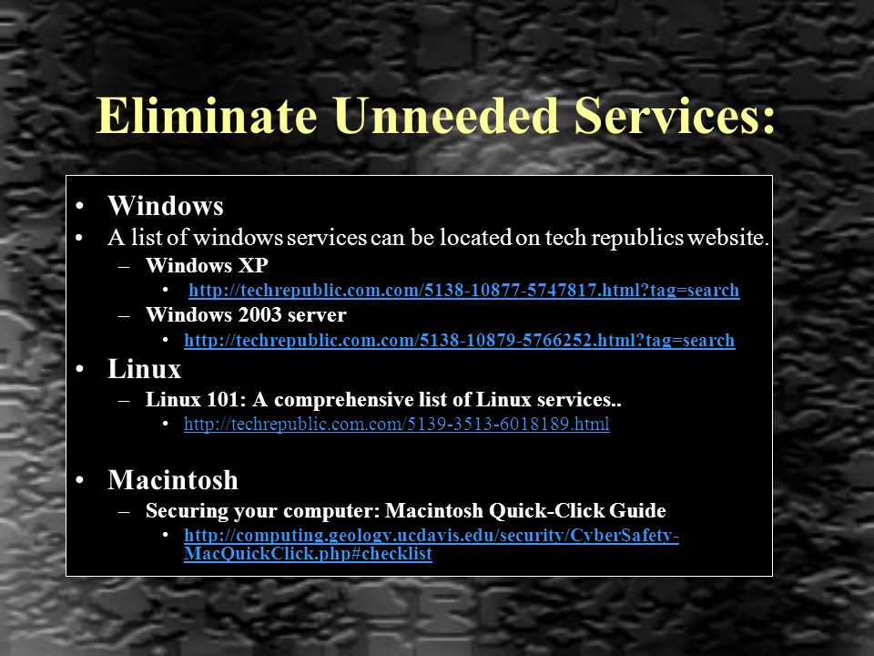 Windows A list of windows services can be located on tech republics website.