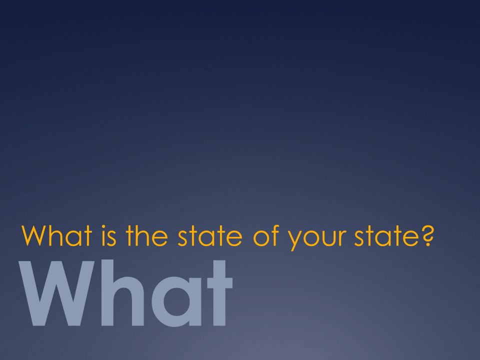 What What is the state of your state?