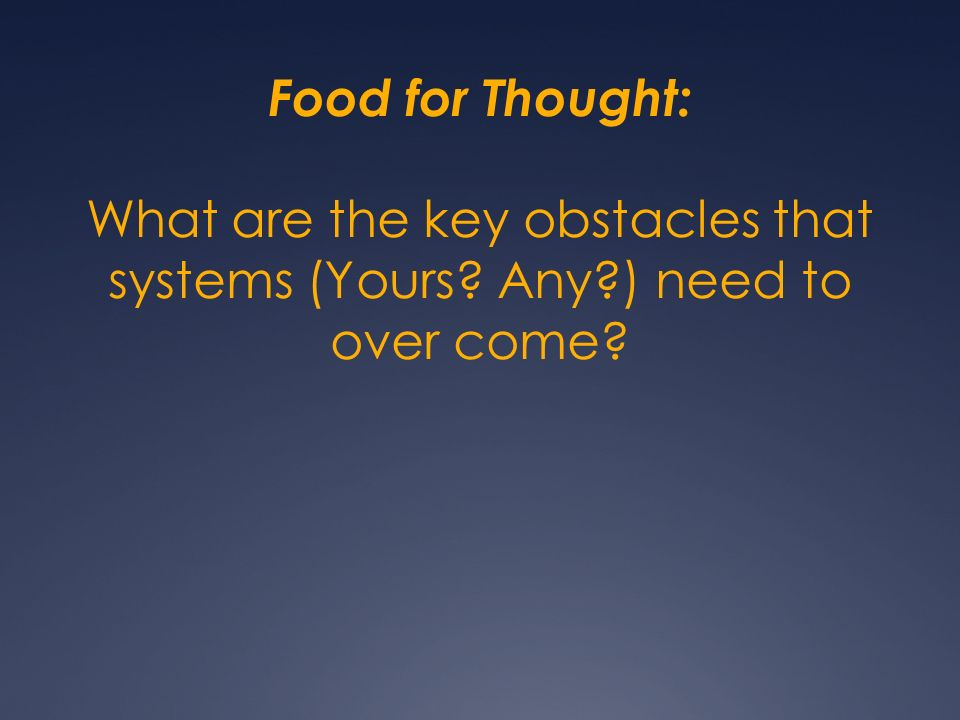 Food for Thought: What are the key obstacles that systems (Yours? Any?) need to over come?