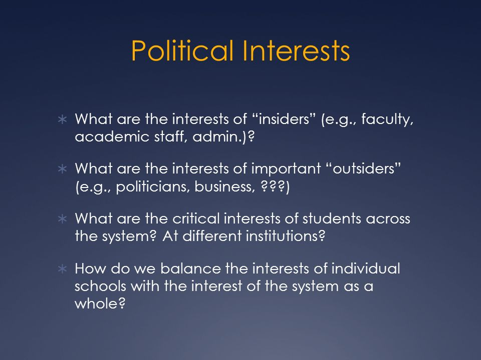 Political Interests What are the interests of insiders (e.g., faculty, academic staff, admin.).