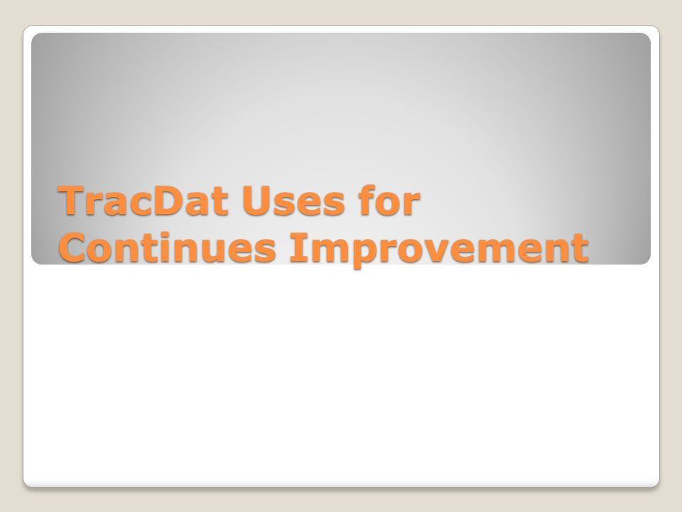 TracDat Uses for Continues Improvement