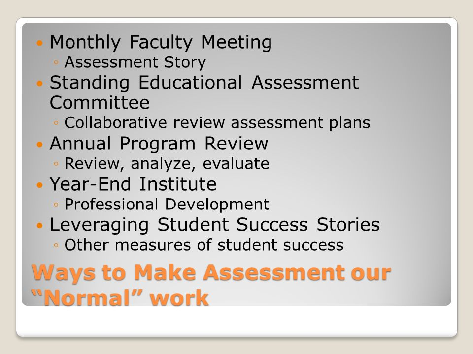Monthly Faculty Meeting Assessment Story Opportunity for Peer-to-Peer Learning and Sharing Opportunity to share best practices