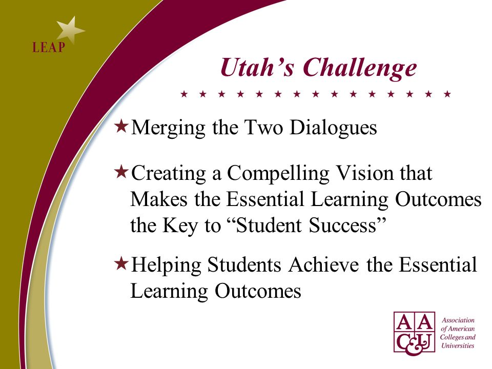 Utahs Challenge Merging the Two Dialogues Creating a Compelling Vision that Makes the Essential Learning Outcomes the Key to Student Success Helping S