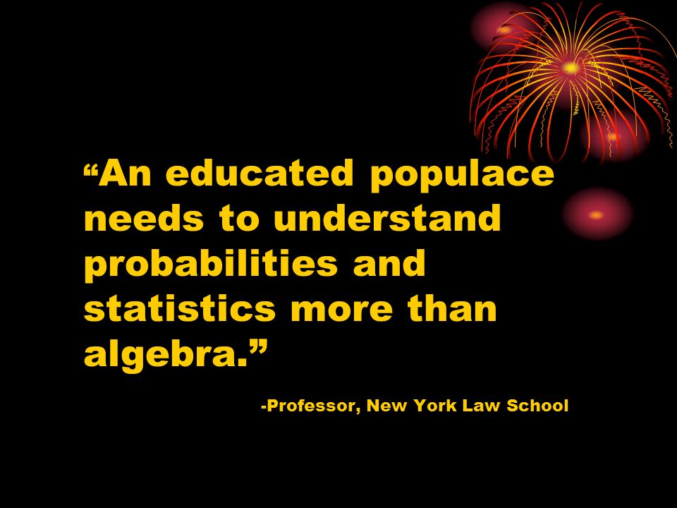 An educated populace needs to understand probabilities and statistics more than algebra.