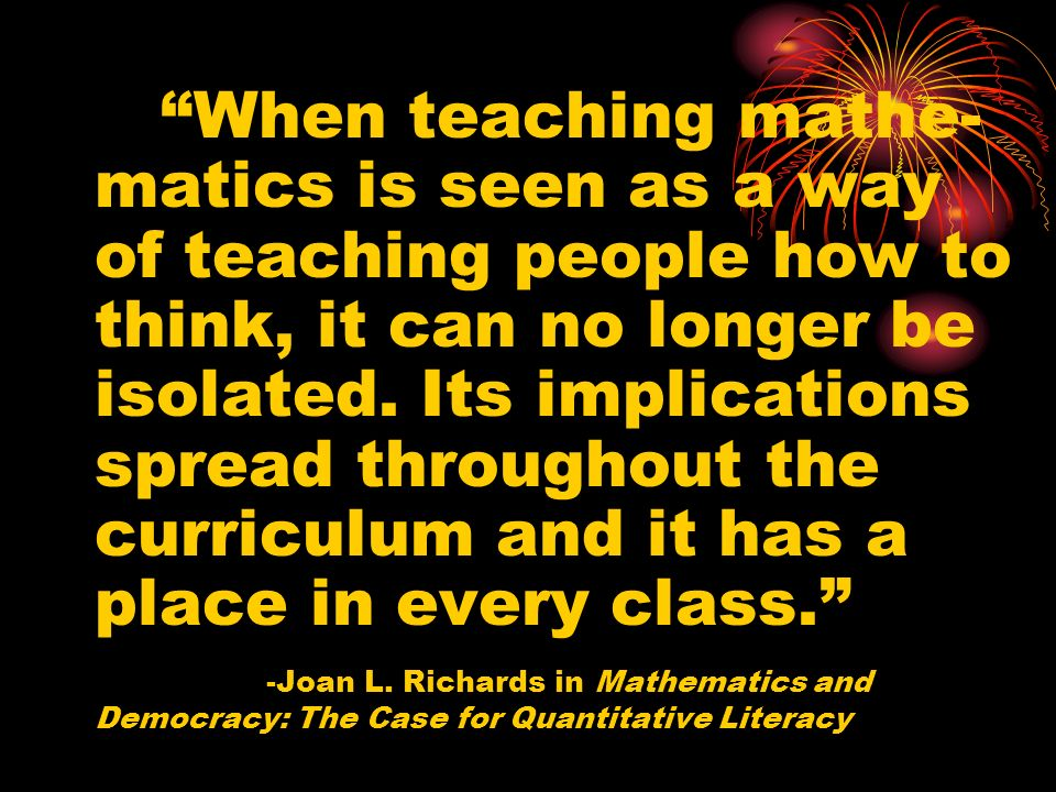 When teaching mathe- matics is seen as a way of teaching people how to think, it can no longer be isolated.