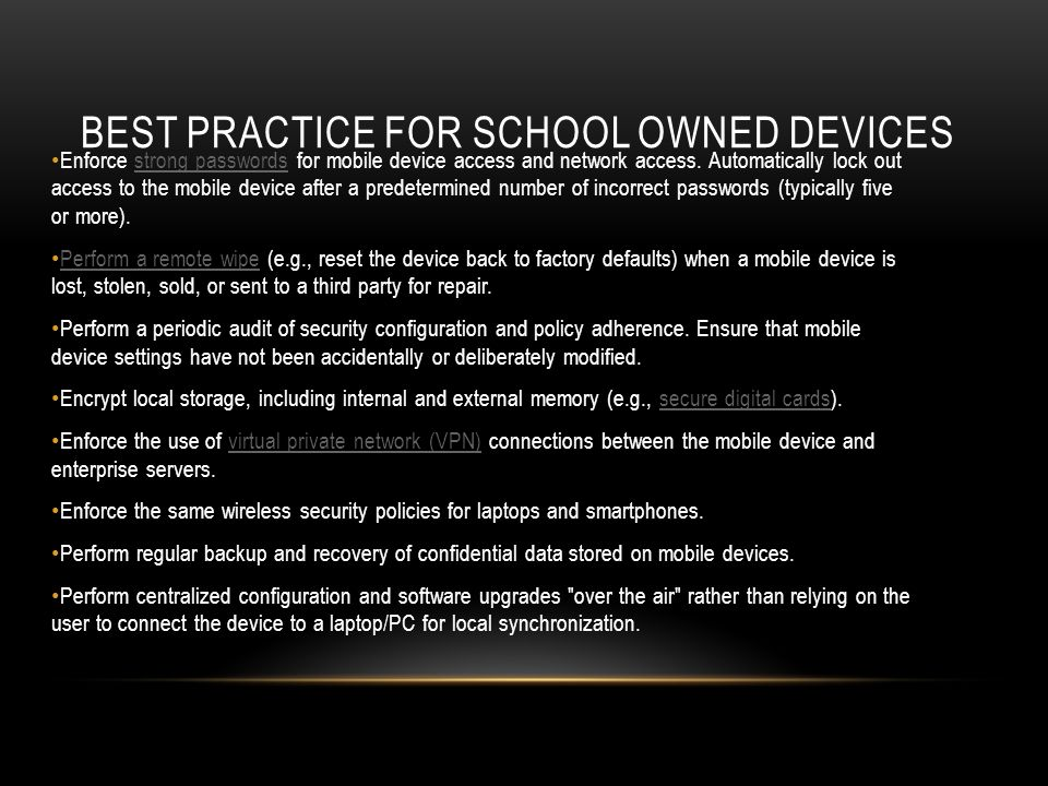 BEST PRACTICE FOR SCHOOL OWNED DEVICES Enforce strong passwords for mobile device access and network access.