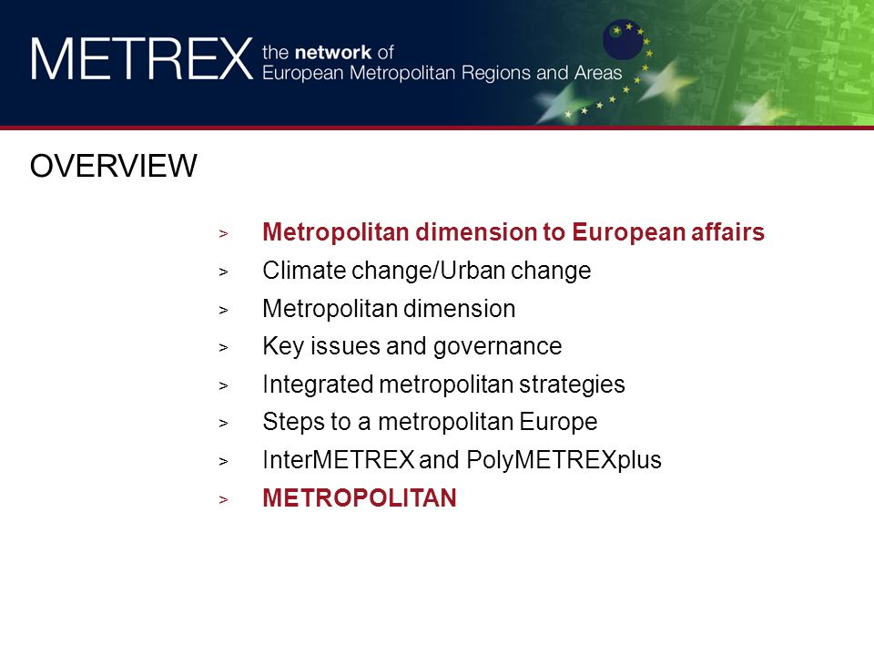 > Metropolitan dimension to European affairs > Climate change/Urban change > Metropolitan dimension > Key issues and governance > Integrated metropolitan strategies > Steps to a metropolitan Europe > InterMETREX and PolyMETREXplus > METROPOLITAN OVERVIEW