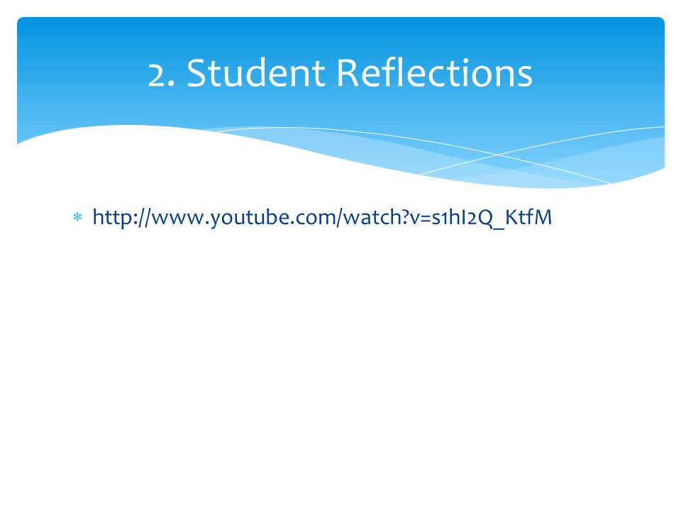 http://www.youtube.com/watch v=s1hI2Q_KtfM 2. Student Reflections