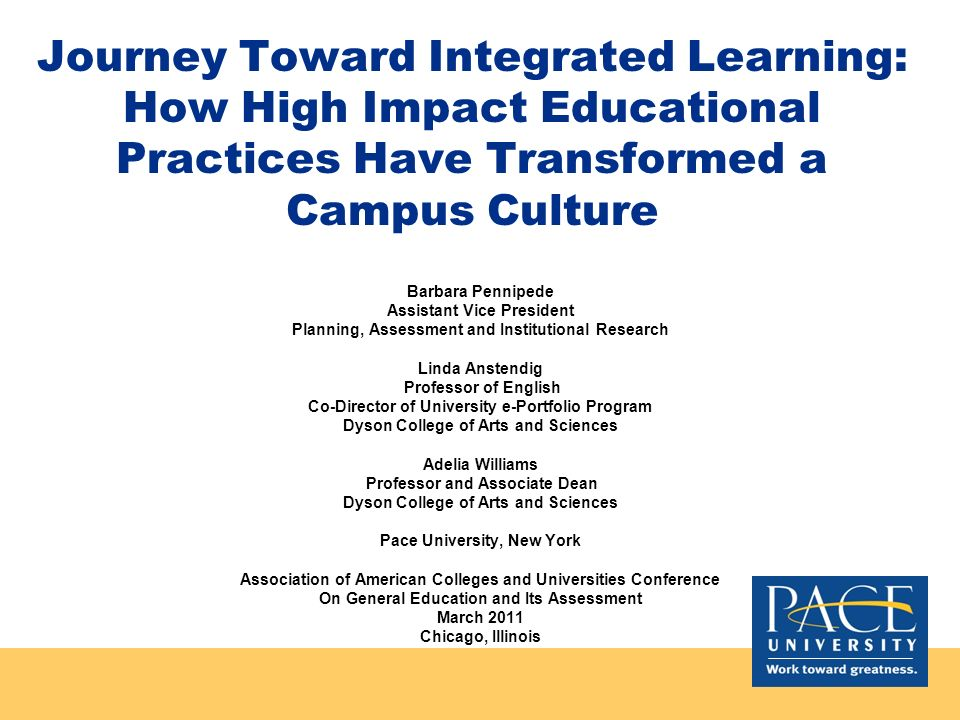 Journey Toward Integrated Learning: How High Impact Educational Practices Have Transformed a Campus Culture Barbara Pennipede Assistant Vice President