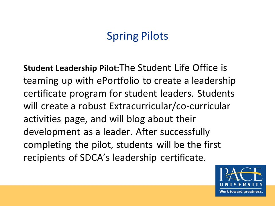 Spring Pilots Student Leadership Pilot: The Student Life Office is teaming up with ePortfolio to create a leadership certificate program for student l