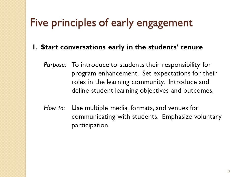 12 1.Start conversations early in the students tenure Purpose:To introduce to students their responsibility for program enhancement. Set expectations
