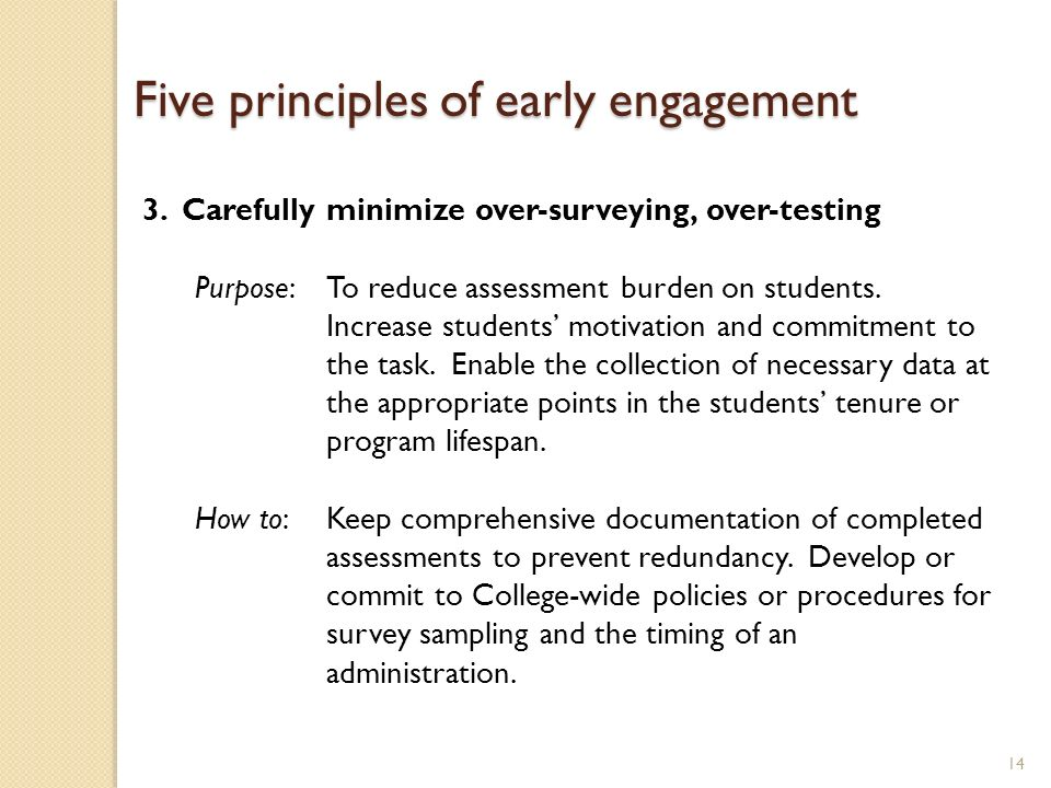 14 3.Carefully minimize over-surveying, over-testing Purpose: To reduce assessment burden on students. Increase students motivation and commitment to