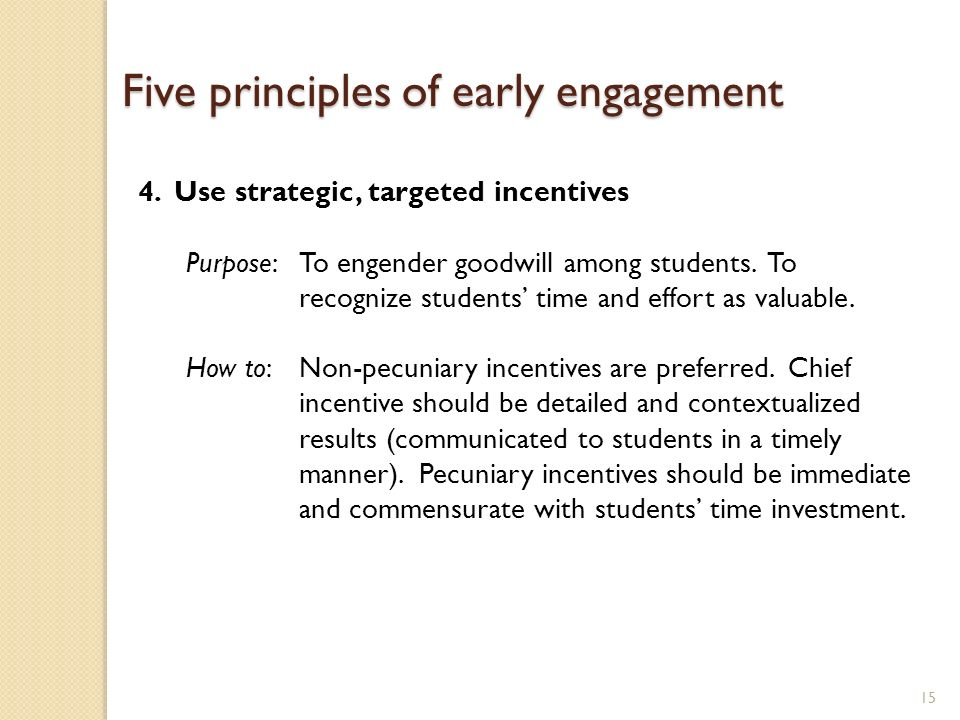 15 4.Use strategic, targeted incentives Purpose: To engender goodwill among students. To recognize students time and effort as valuable. How to: Non-p