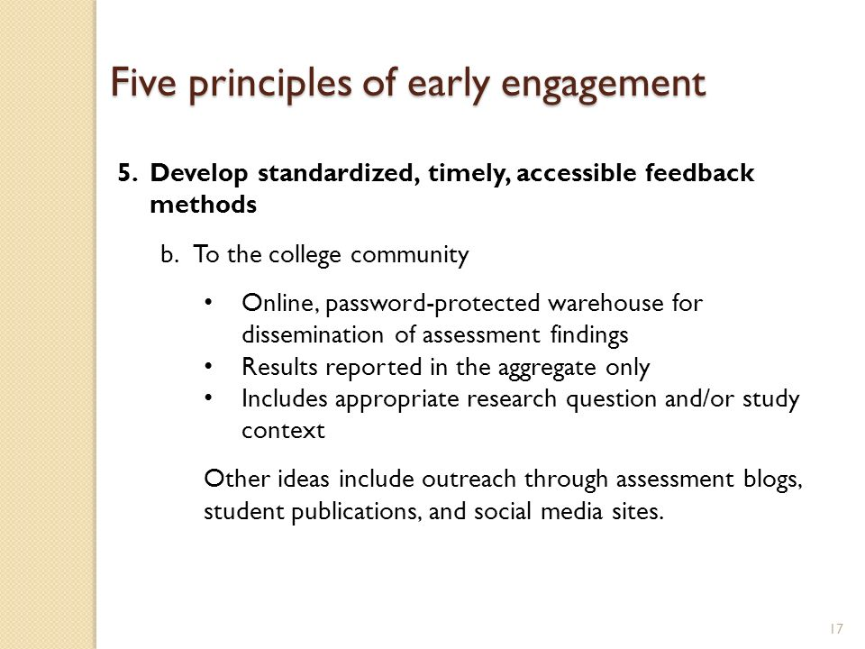 17 5.Develop standardized, timely, accessible feedback methods b.To the college community Online, password-protected warehouse for dissemination of as