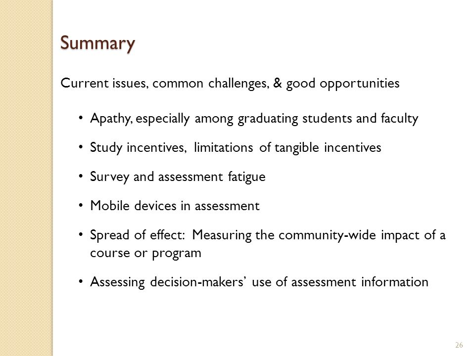 26 Current issues, common challenges, & good opportunities Apathy, especially among graduating students and faculty Study incentives, limitations of t