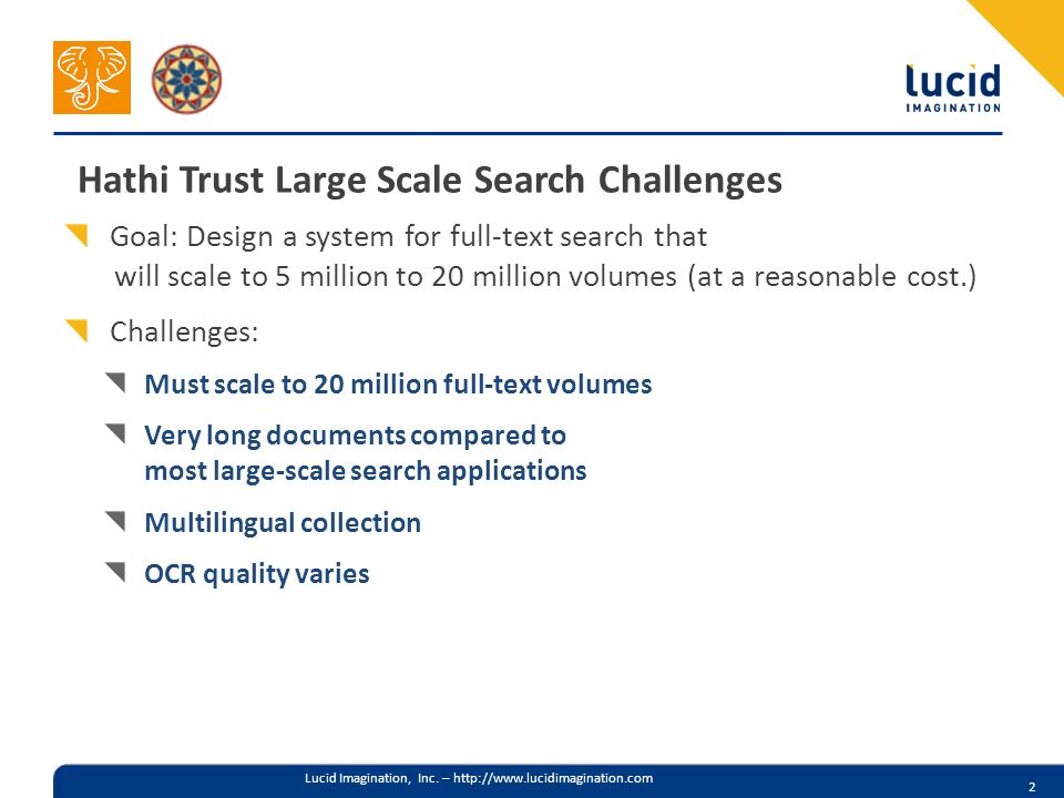 Lucid Imagination, Inc. – http://www.lucidimagination.com Hathi Trust Large Scale Search Challenges Goal: Design a system for full-text search that wi