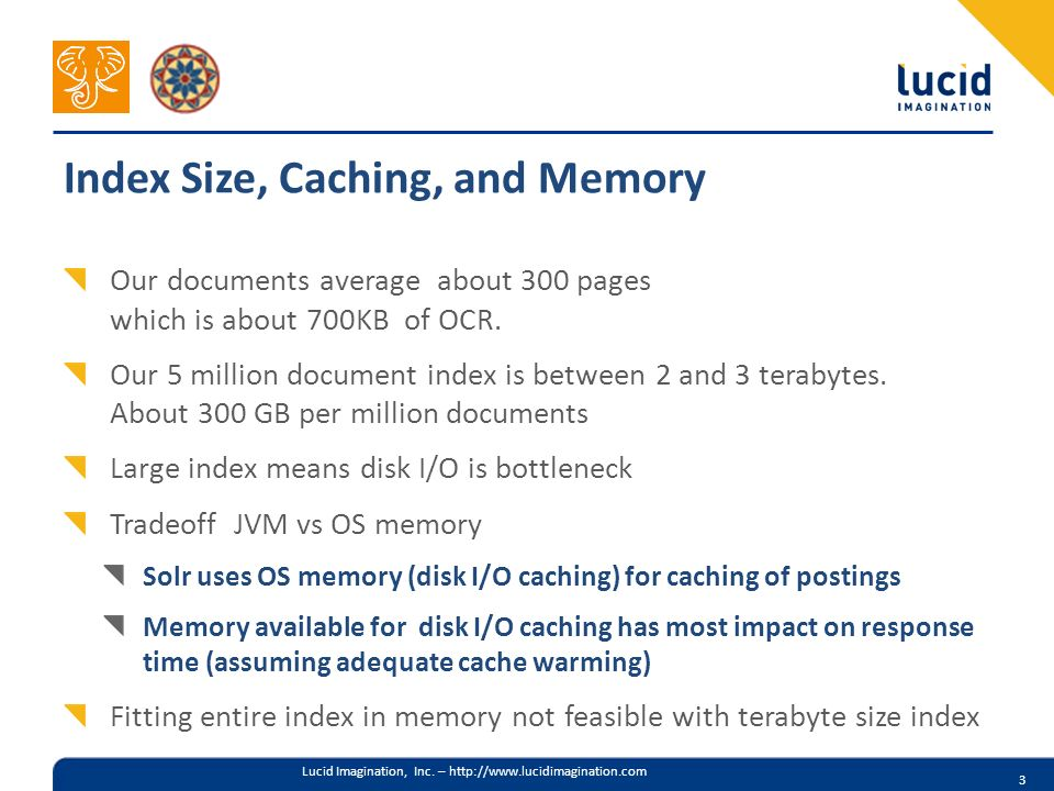 Lucid Imagination, Inc. – http://www.lucidimagination.com Index Size, Caching, and Memory Our documents average about 300 pages which is about 700KB o