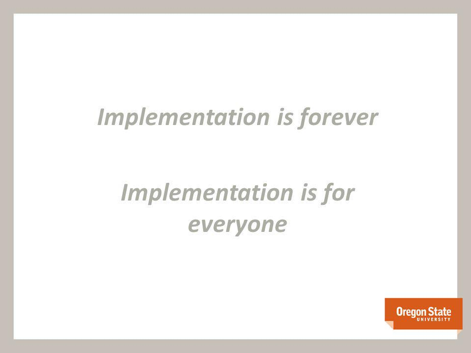 Implementation is forever Implementation is for everyone