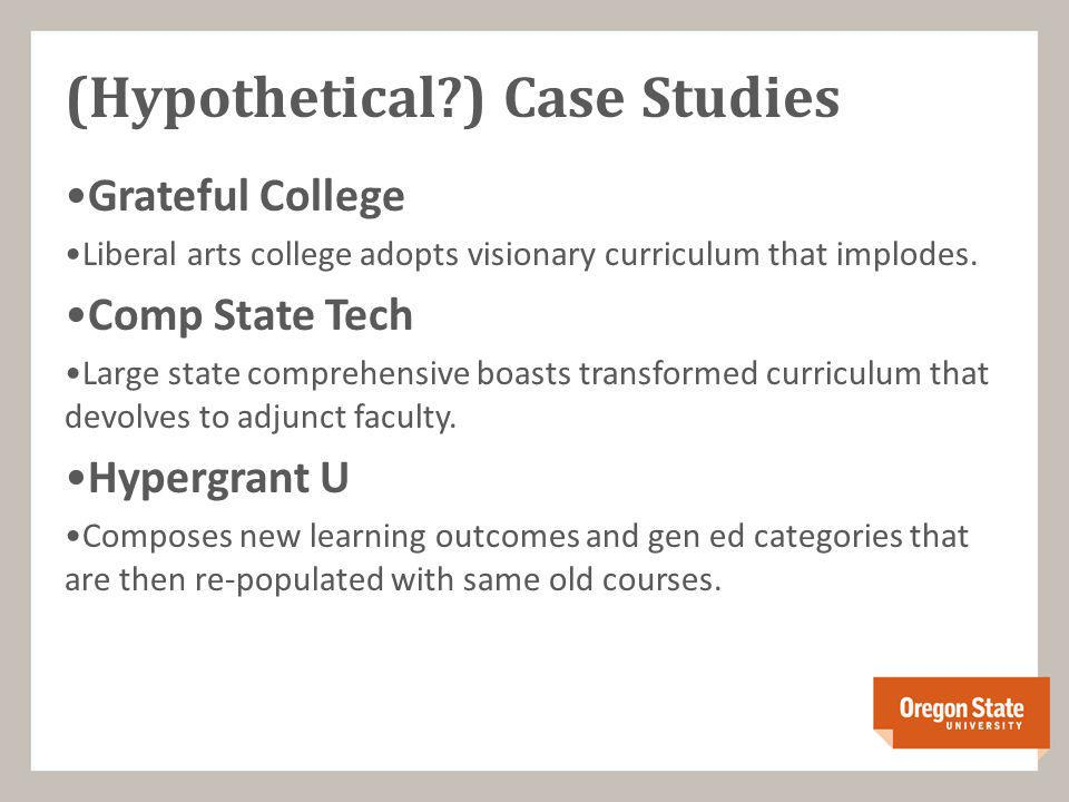 (Hypothetical?) Case Studies Grateful College Liberal arts college adopts visionary curriculum that implodes.