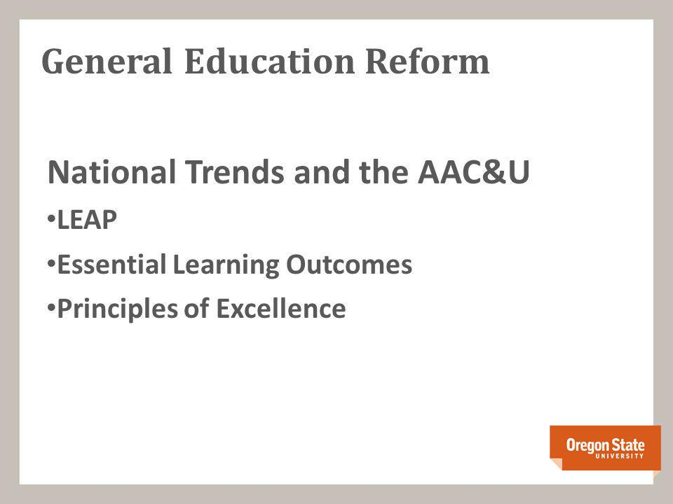 General Education Reform National Trends and the AAC&U LEAP Essential Learning Outcomes Principles of Excellence