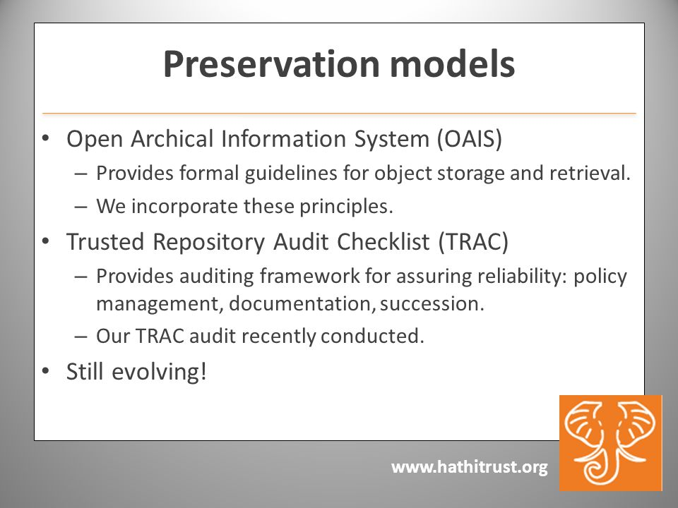 Preservation models Open Archical Information System (OAIS) – Provides formal guidelines for object storage and retrieval.