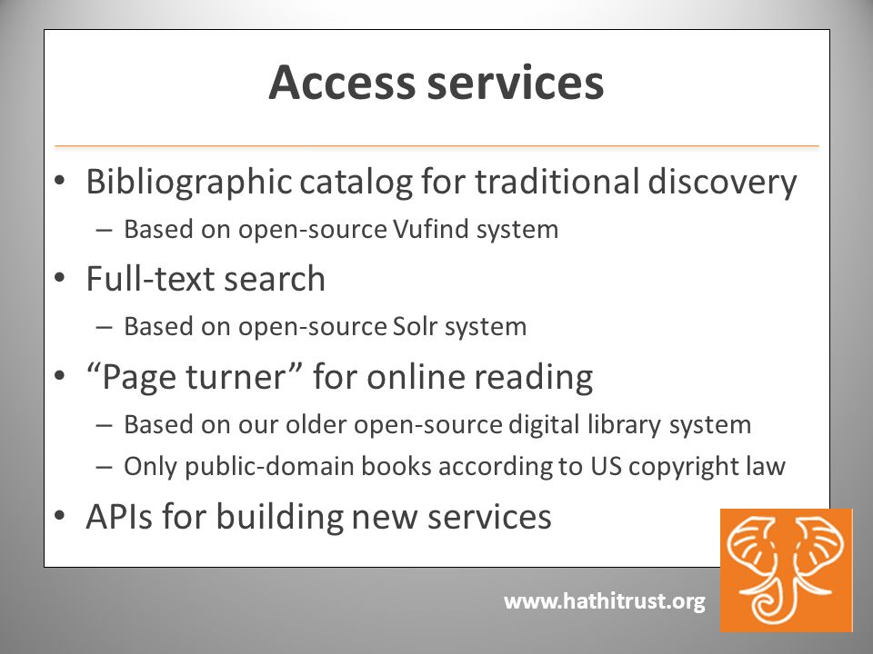 Access services Bibliographic catalog for traditional discovery – Based on open-source Vufind system Full-text search – Based on open-source Solr system Page turner for online reading – Based on our older open-source digital library system – Only public-domain books according to US copyright law APIs for building new services
