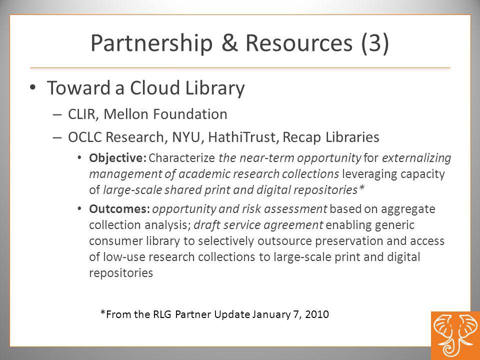 Partnership & Resources (3) Toward a Cloud Library – CLIR, Mellon Foundation – OCLC Research, NYU, HathiTrust, Recap Libraries Objective: Characterize