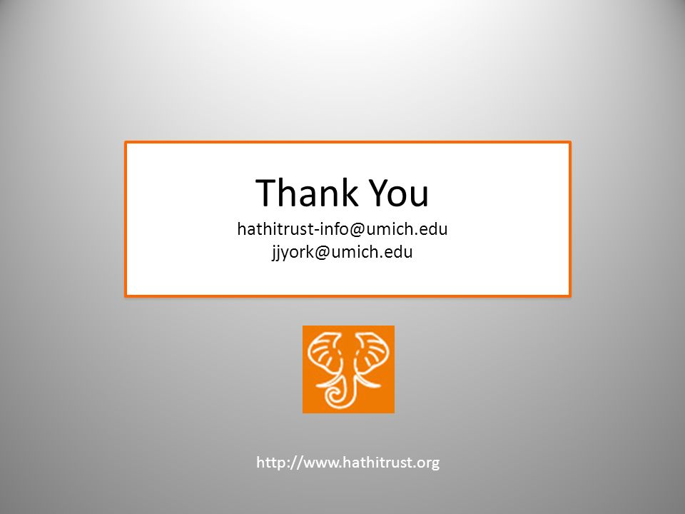 Thank You hathitrust-info@umich.edu jjyork@umich.edu http://www.hathitrust.org