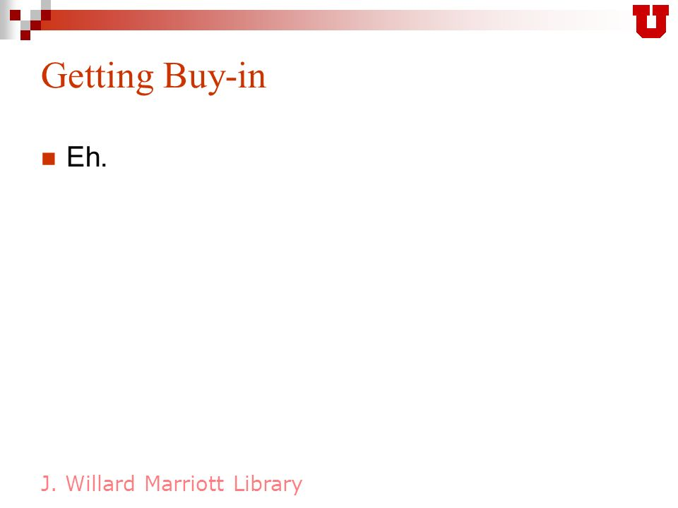 J. Willard Marriott Library Getting Buy-in Eh.