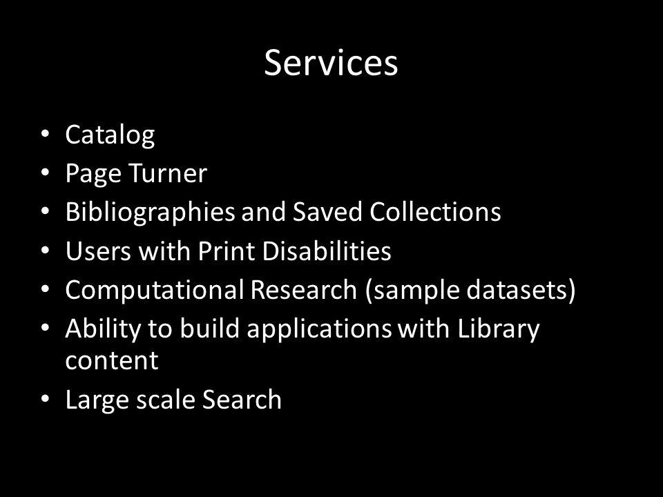Services Catalog Page Turner Bibliographies and Saved Collections Users with Print Disabilities Computational Research (sample datasets) Ability to bu