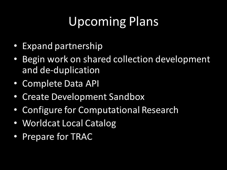 Upcoming Plans Expand partnership Begin work on shared collection development and de-duplication Complete Data API Create Development Sandbox Configur