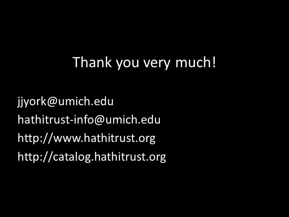 Thank you very much! jjyork@umich.edu hathitrust-info@umich.edu http://www.hathitrust.org http://catalog.hathitrust.org
