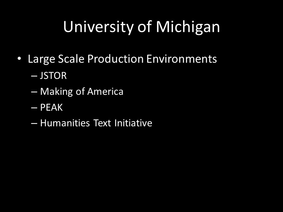 University of Michigan Large Scale Production Environments – JSTOR – Making of America – PEAK – Humanities Text Initiative