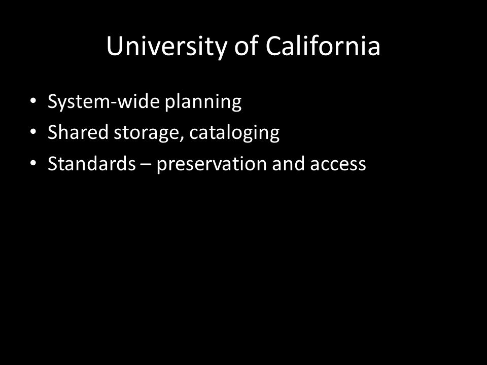 University of California System-wide planning Shared storage, cataloging Standards – preservation and access