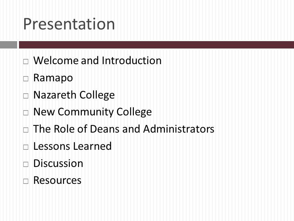Presentation Welcome and Introduction Ramapo Nazareth College New Community College The Role of Deans and Administrators Lessons Learned Discussion Resources